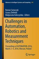 Challenges in Automation, Robotics and Measurement Techniques: Proceedings of AUTOMATION-2016, March 2-4, 2016, Warsaw, Poland