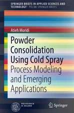 Powder Consolidation Using Cold Spray: Process Modeling and Emerging Applications