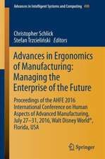 Advances in Ergonomics of  Manufacturing: Managing the Enterprise of the Future: Proceedings of the AHFE 2016 International Conference on Human Aspects of Advanced Manufacturing, July 27-31, 2016, Walt Disney World®, Florida, USA