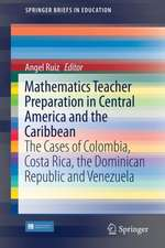 Mathematics Teacher Preparation in Central America and the Caribbean: The Cases of Colombia, Costa Rica, the Dominican Republic and Venezuela