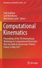 Computational Kinematics: Proceedings of the 7th International Workshop on Computational Kinematics that was held at Futuroscope-Poitiers, France, in May 2017