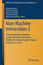 Man-Machine Interactions 5: 5th International Conference on Man-Machine Interactions, ICMMI 2017 Held at Kraków, Poland, October 3-6, 2017