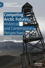 Competing Arctic Futures: Historical and Contemporary Perspectives