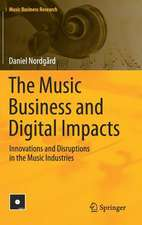 The Music Business and Digital Impacts: Innovations and Disruptions in the Music Industries