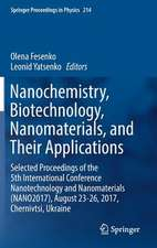 Nanochemistry, Biotechnology, Nanomaterials, and Their Applications: Selected Proceedings of the 5th International Conference Nanotechnology and Nanomaterials (NANO2017), August 23-26, 2017, Chernivtsi, Ukraine