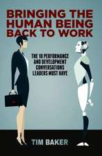 Bringing the Human Being Back to Work: The 10 Performance and Development Conversations Leaders Must Have