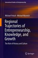 Regional Trajectories of Entrepreneurship, Knowledge, and Growth: The Role of History and Culture