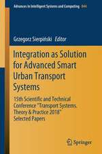 """Integration as Solution for Advanced Smart Urban Transport Systems: 15th Scientific and Technical Conference """"Transport Systems. Theory & Practice 2018"""", Selected Papers"""""""