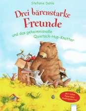 Drei bärenstarke Freunde und das geheimnisvolle Quietsch-Hup-Knatter
