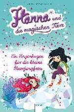Hanna und die magischen Tiere 04. Ein Regenbogen für die kleine Meerjungfrau