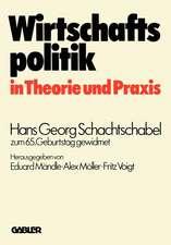 Wirtschaftspolitik in Theorie und Praxis: Hans Georg Schachtschabel zum 65. Geburtstag gewidmet