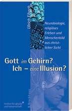 Gott im Gehirn? Ich - eine Illusion?