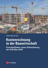 Kostenrechnung in der Bauwirtschaft: Praxisleitfaden unter Einbeziehung der KLR–Bau 2016