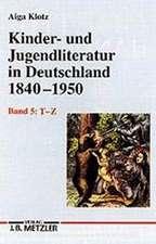 Kinder- und Jugendliteratur in Deutschland 1840–1950: Band V: T–Z. Mit zwei Nachträgen: Die Märchen der Brüder Grimm. Tausendundeine Nacht