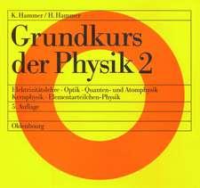 Grundkurs der Physik 2: Elektrizitätslehre - Optik - Quanten- und Atomphysik - Kernphysik - Elementarteilchen-Physik