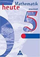Mathematik heute 5. Arbeitsheft. Brandenburg, Sachsen-Anhalt. Neubearbeitung. Euro-Ausgabe