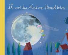 Du wirst den Mond vom Himmel holen