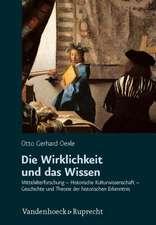 Die Wirklichkeit Und Das Wissen:  Mittelalterforschung - Historische Kulturwissenschaft - Geschichte Und Theorie Der Historischen Erkenntnis
