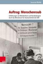 Auftrag:  Entfuhrungen Von Westberlinern Und Bundesburgern Durch Das Ministerium Fur Staatssicherheit Der Ddr