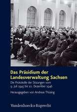 Das Prasidium Der Landesverwaltung Sachsen:  Die Protokolle Der Sitzungen Vom 9. Juli 1945 Bis 10. Dezember 1946