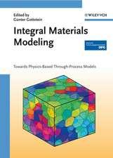 Integral Materials Modeling: Towards Physics–Based Through–Process Models