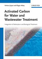 Activated Carbon for Water and Wastewater Treatment: Integration of Adsorption and Biological Treatment