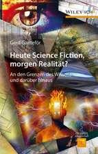 Heute Science Fiction, morgen Realität?: An den Grenzen des Wissens und darüber hinaus