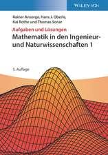 Mathematik in den Ingenieur– und Naturwissenschaften 1: Aufgaben und Lösungen