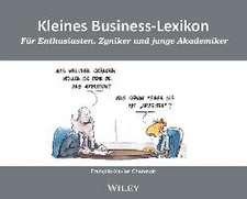 Kleines Business–Lexikon: Für Enthusiasten, Zyniker und junge Akademiker