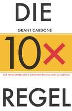 Die 10X–Regel: Der feine Unterschied zwischen Erfolg und Misserfolg