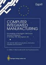 Computer Integrated Manufacturing: Proceedings of the Eighth CIM-Europe Annual Conference 27–29 May 1992 Birmingham, UK CEC DG XIII: Telecommunications, Information Industries and Innovation