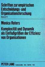 Komplexitaet Und Dynamik ALS Einflussgroessen Der Effizienz Von Organisationen