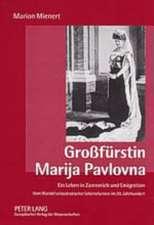 Grossfuerstin Marija Pavlovna:  Ein Leben in Zarenreich Und Emigration. Vom Wandel Aristokratischer Lebensformen Im 20. Jahrhundert