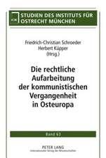 Die Rechtliche Aufarbeitung Der Kommunistischen Vergangenheit in Osteuropa:  Entwicklung, Konzeptionelle Grundlagen Und Kritische Analyse