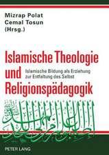 Islamische Theologie Und Religionspaedagogik:  Islamische Bildung ALS Erziehung Zur Entfaltung Des Selbst