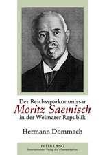 Der Reichssparkommissar Moritz Saemisch in Der Weimarer Republik:  Beitraege Zur Entwicklung Einer Eigenstaendigen Berufspersoenlichkeit