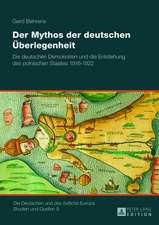 Der Mythos Der Deutschen Ueberlegenheit:  Die Deutschen Demokraten Und Die Entstehung Des Polnischen Staates 1916-1922