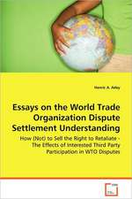 Essays on the World Trade Organization Dispute Settlement Understanding