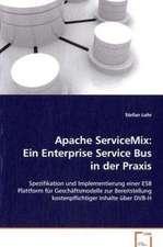 Apache ServiceMix: Ein Enterprise Service Bus in derPraxis