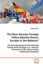 The New German Foreign Policy-Opinion Nexus: Europe in the Balance?