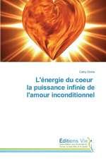 L'Energie Du Coeur La Puissance Infinie de L'Amour Inconditionnel:  A Spectrographic Study