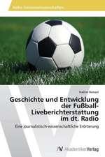 Geschichte und Entwicklung  der Fußball-Liveberichterstattung  im dt. Radio