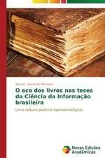 O Eco DOS Livros NAS Teses Da Ciencia Da Informacao Brasileira:  Por Que Acontece E Seus Mecanismos