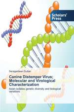 Canine Distemper Virus; Molecular and Virological Characterization