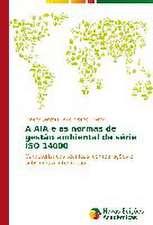 A Aia E as Normas de Gestao Ambiental Da Serie ISO 14000:  Uma Leitura Muito Perigosa