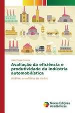 Avaliacao Da Eficiencia E Produtividade Da Industria Automobilistica:  Caminhos Para Uma Psicanalise Organizacional
