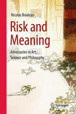 Risk and Meaning: Adversaries in Art, Science and Philosophy