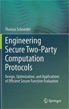 Engineering Secure Two-Party Computation Protocols: Design, Optimization, and Applications of Efficient Secure Function Evaluation