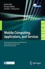 Mobile Computing, Applications, and Services: Fourth International Conference, MobiCASE 2012, Seattle, WA, USA, October 2012. Revised Selected Papers