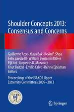 Shoulder Concepts 2013: Consensus and Concerns: Proceedings of the ISAKOS Upper Extremity Committees 2009-2013